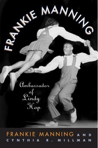 Buy the book TODAY: Frankie Manning: Ambassador of lindy hop